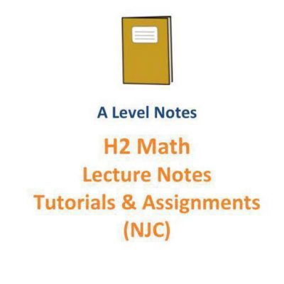 20162017_njc_h2_math_lecture_notes_tutorial_and_assignments__new_syllabus__a_level_subject_code_9758_1525098004_b2eeef10